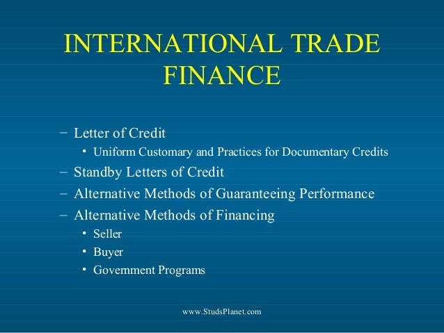 INTERNATIONAL TRADE FINANCE – Letter of Credit • Uniform Customary and Practices for Documentary Credits – Standby Letters...
