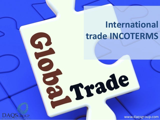 incoterms international trade and paid by Incoterms, promulgated by the international chamber of commerce, is an acronym for international commercial terms, and provide a standard set of definitions for trade terms (also known as delivery terms and terms of sale) for use in international trade.