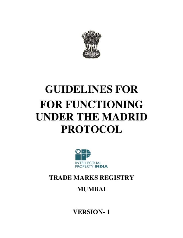 GUIDELINES FOR FOR FUNCTIONING UNDER THE MADRID PROTOCOL  TRADE MARKS REGISTRY MUMBAI  VERSION- 1