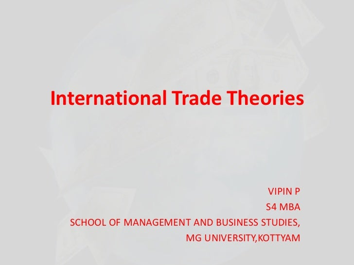 International Trade Theories <br />VIPIN P<br />S4 MBA<br />SCHOOL OF MANAGEMENT AND BUSINESS STUDIES,<br />MG UNIVERSITY,...