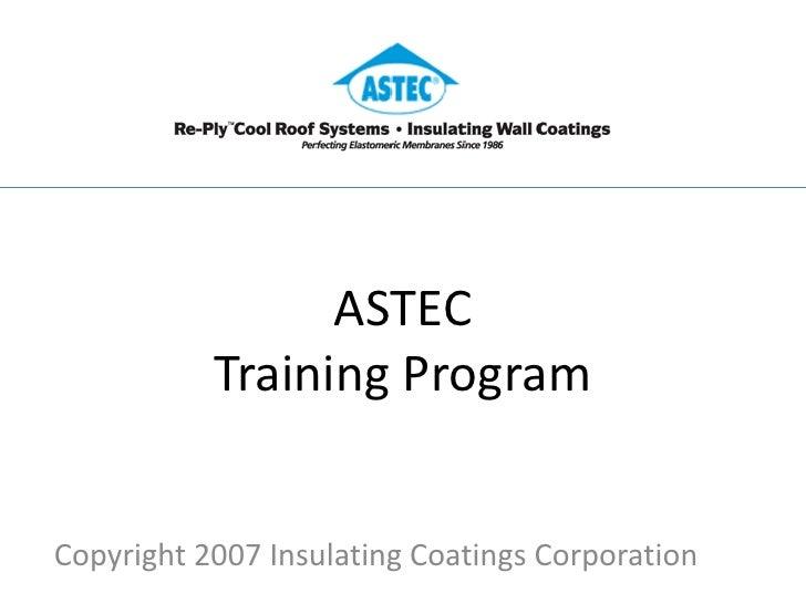 ASTEC            Training Program   Copyright 2007 Insulating Coatings Corporation