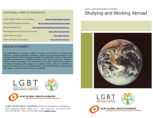 UCSF LGBT RESOURCE CENTER  Studying and Working Abroad  ADDITIONAL CAMPUS RESOURCES UCSF Student Health and Counseling Fac...