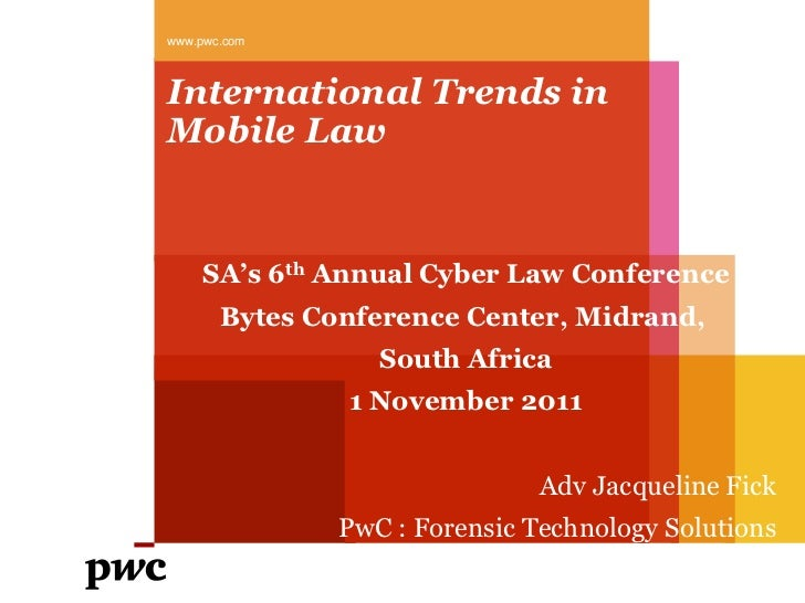 www.pwc.comInternational Trends inMobile Law     SA's 6th Annual Cyber Law Conference       Bytes Conference Center, Midra...