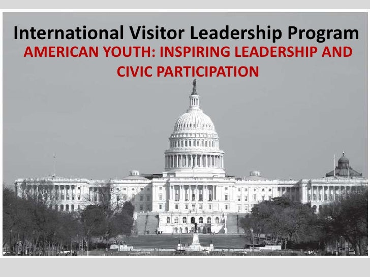 International Visitor Leadership Program  AMERICAN YOUTH: INSPIRING LEADERSHIP AND             CIVIC PARTICIPATION