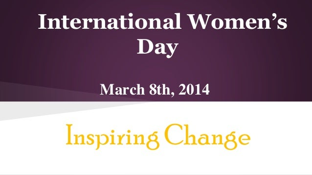International Women's Day Inspiring Change March 8th, 2014