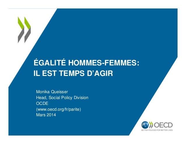 ÉGALITÉ HOMMES-FEMMES: IL EST TEMPS D'AGIR Monika Queisser Head, Social Policy Division OCDE (www.oecd.org/fr/parite) Mars...
