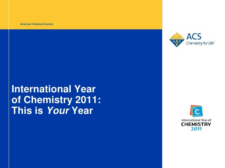 American Chemical SocietyInternational Yearof Chemistry 2011:This is Your Year
