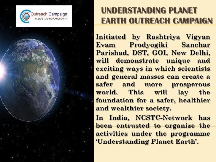 UNDERSTANDING PLANET EARTH OUTREACH CAMPAIGNInitiated by Rashtriya VigyanEvam      Prodyogiki     SancharParishad, DST, GO...
