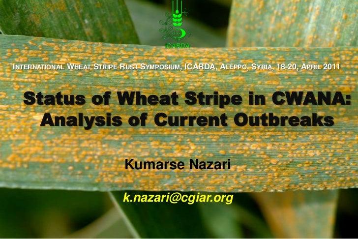 International Wheat Stripe Rust Symposium, ICARDA, Aleppo, Syria, 18-20, April 2011<br />Status of Wheat Stripe in CWANA: ...