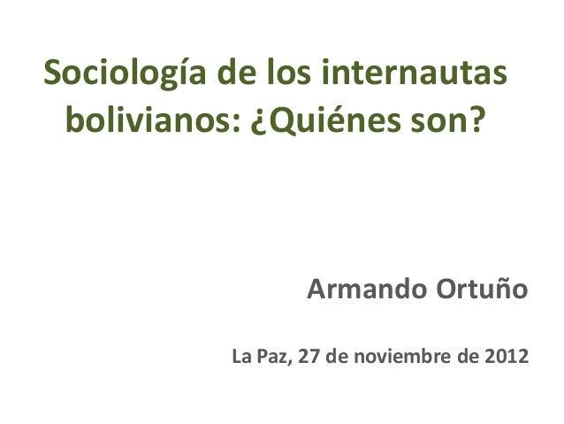 Sociología de los internautas bolivianos: ¿Quiénes son?                  Armando Ortuño           La Paz, 27 de noviembre ...
