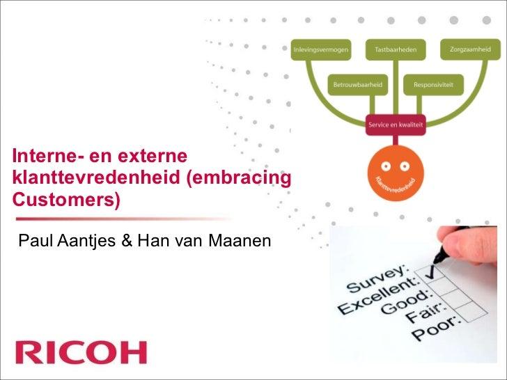 Interne- en externe klanttevredenheid (embracing Customers) Paul Aantjes & Han van Maanen