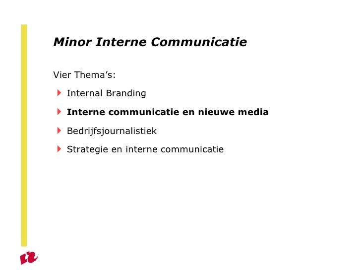 Minor Interne Communicatie <ul><li>Vier Thema's: </li></ul><ul><li>Internal Branding </li></ul><ul><li>Interne communicati...