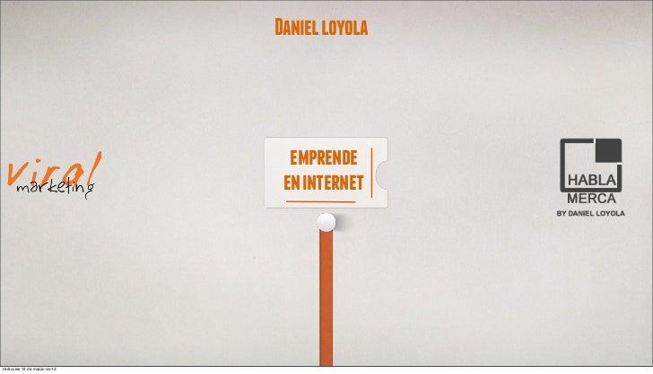 Daniel loyola                                emprende                               en internetmiércoles 14 de marzo de 12