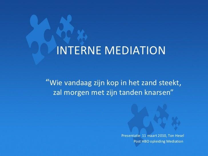 """INTERNE MEDIATION """" Wie vandaag zijn kop in het zand steekt ,  zal morgen met zijn tanden knarsen"""" Presentatie  11 maart 2..."""