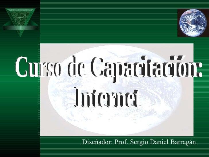 Curso de Capacitación: Internet Diseñador: Prof. Sergio Daniel Barragán