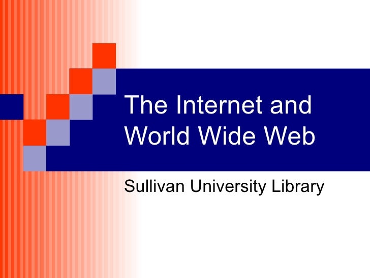 The Internet and World Wide Web Sullivan University Library