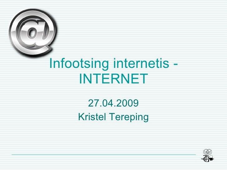 Infootsing internetis - INTERNET 27.04.2009 Kristel Tereping