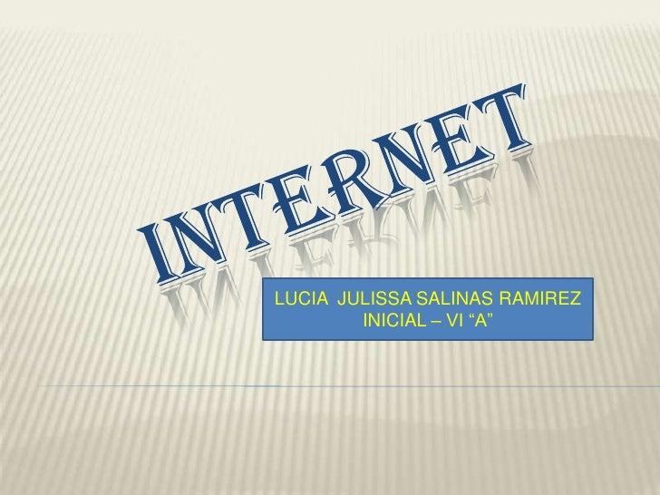 "INTERNET<br />LUCIA  JULISSA SALINAS RAMIREZ<br />INICIAL – VI ""A""<br />"