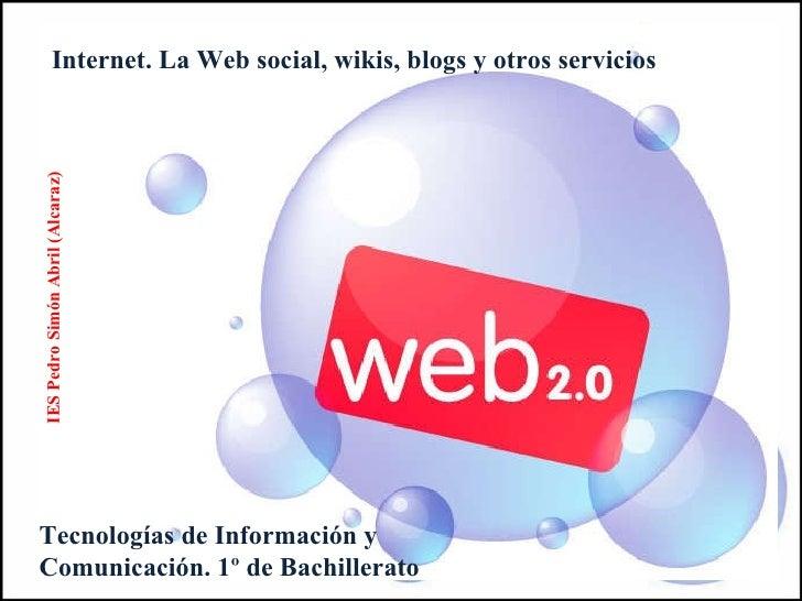 Internet. La Web social, wikis, blogs y otros servicios Tecnologías de Información y Comunicación. 1º de Bachillerato IES ...