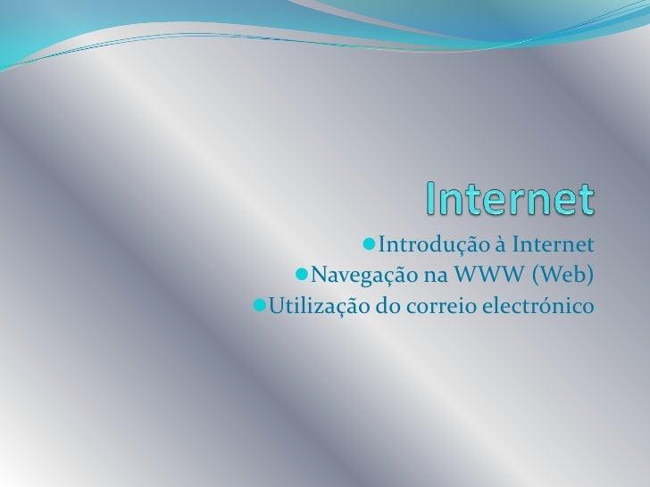 Internet<br /><ul><li>Introdução à Internet