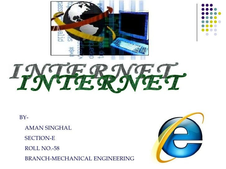 INTERNET BY- AMAN SINGHAL SECTION-E ROLL NO.-58 BRANCH-MECHANICAL ENGINEERING