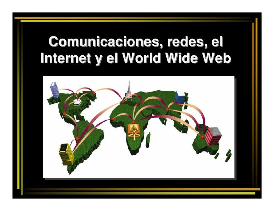 Comunicaciones, redes, el Internet y el World Wide Web
