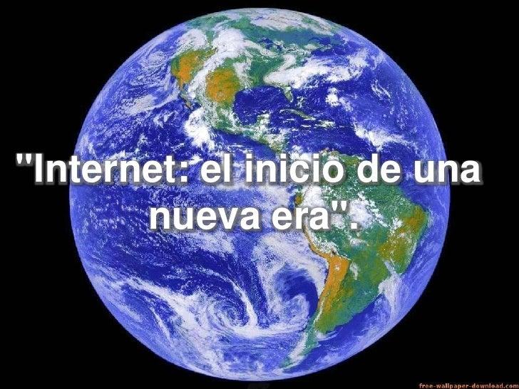 """""""Internet: el inicio de una <br />nueva era"""".<br />"""
