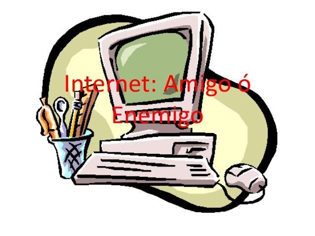 Internet: Amigo ó Enemigo