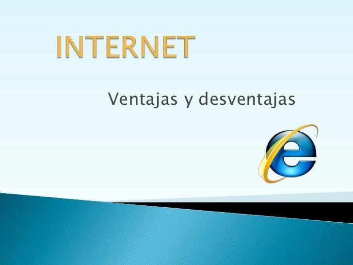 INTERNET<br />Ventajas y desventajas<br />
