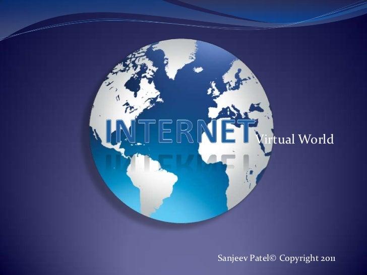 Internet<br />Virtual World<br />Sanjeev Patel© Copyright 2011<br />