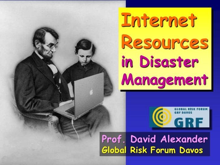 Internet<br />Resources<br />in Disaster<br />Management<br />Prof. David Alexander<br />Global Risk Forum Davos<br />