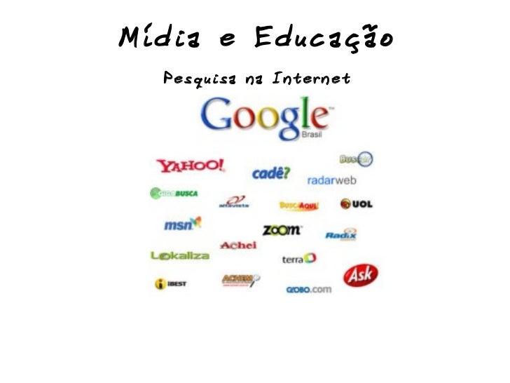 Mídia e Educação Pesquisa na Internet