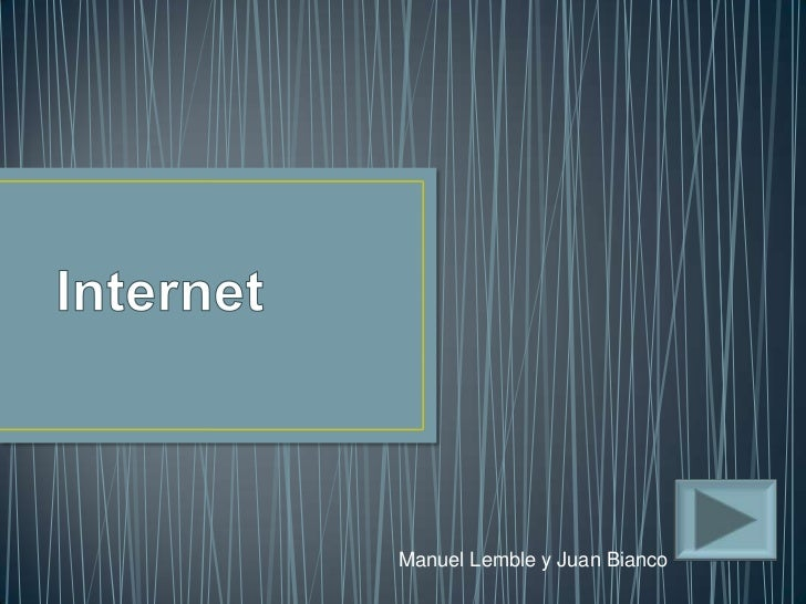 Internet<br />Manuel Lemble y Juan Bianco<br />
