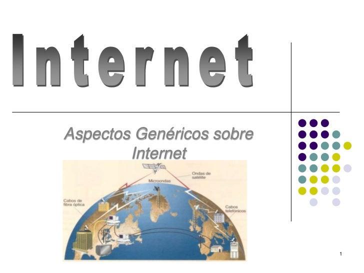 1<br />Aspectos Genéricos sobre Internet<br />Internet <br />