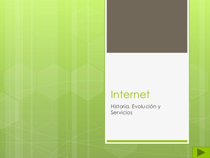 Internet<br />Historia, Evolución y Servicios <br />
