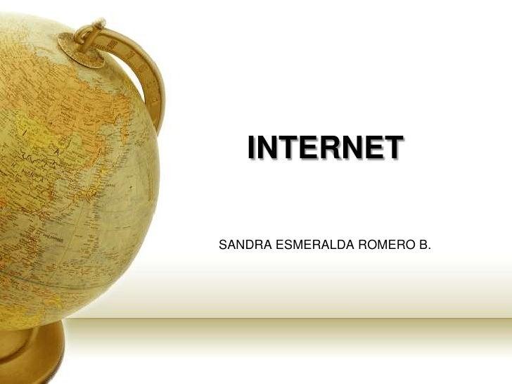 INTERNET<br />SANDRA ESMERALDA ROMERO B.<br />