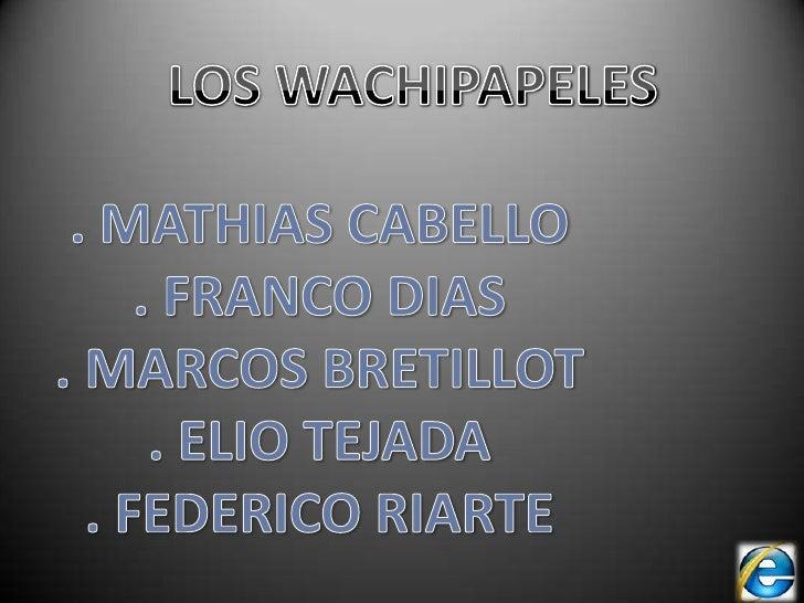 LOS WACHIPAPELES<br />. MATHIAS CABELLO<br />. FRANCO DIAS<br />. MARCOS BRETILLOT<br />. ELIO TEJADA<br />. FEDERICO RIAR...