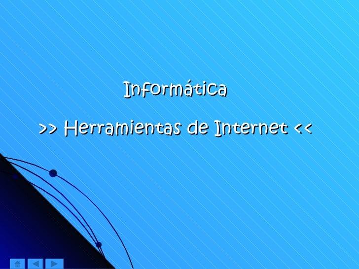 Informática >> Herramientas de Internet <<