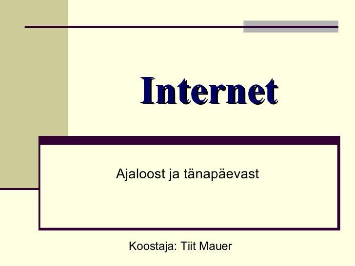 Internet Ajaloost ja tänapäevast Koostaja: Tiit Mauer