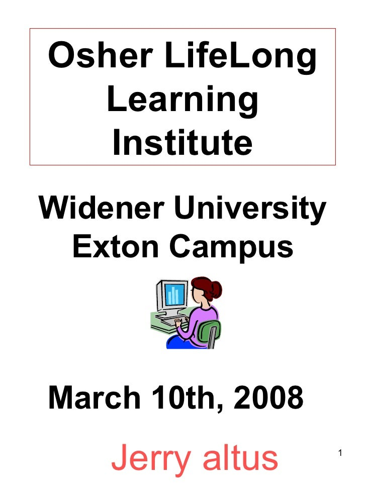 Widener University Exton Campus Osher LifeLong Learning Institute March 10th, 2008 Jerry altus