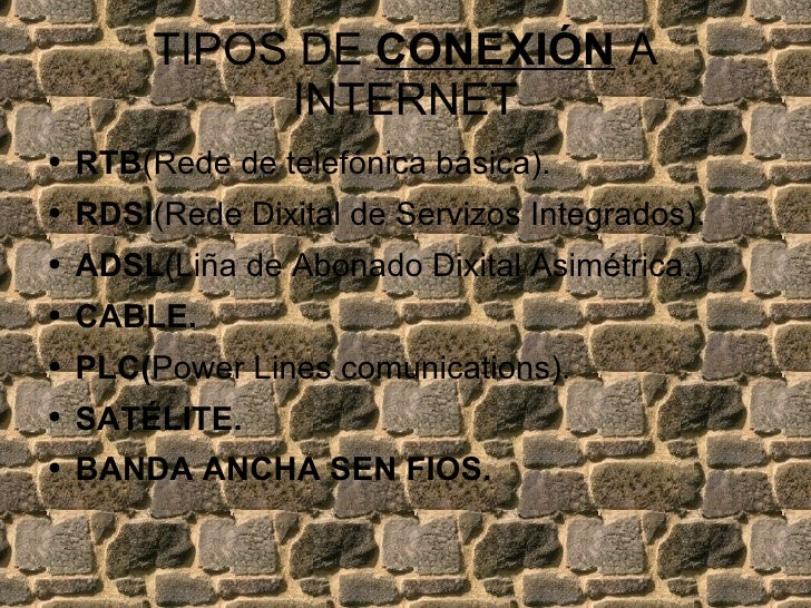 TIPOS DE  CONEXIÓN  A INTERNET <ul><li>RTB (Rede de telefónica básica). </li></ul><ul><li>RDSI (Rede Dixital de Servizos I...