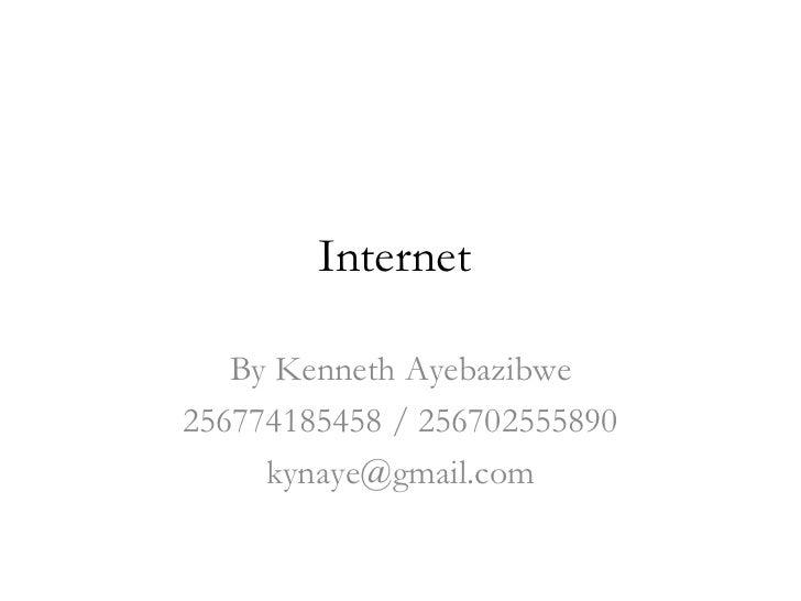 Internet   By Kenneth Ayebazibwe256774185458 / 256702555890     kynaye@gmail.com