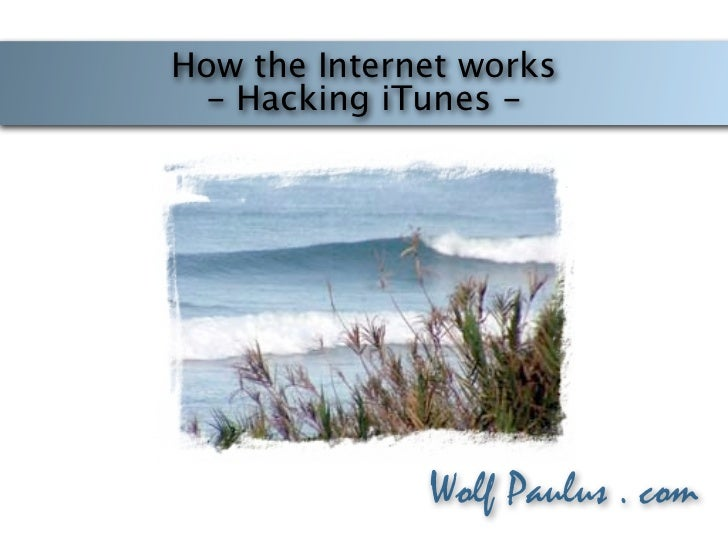 How the Internet works - Hacking iTunes -              Wolf Paulus . com                             Wolf Paulus