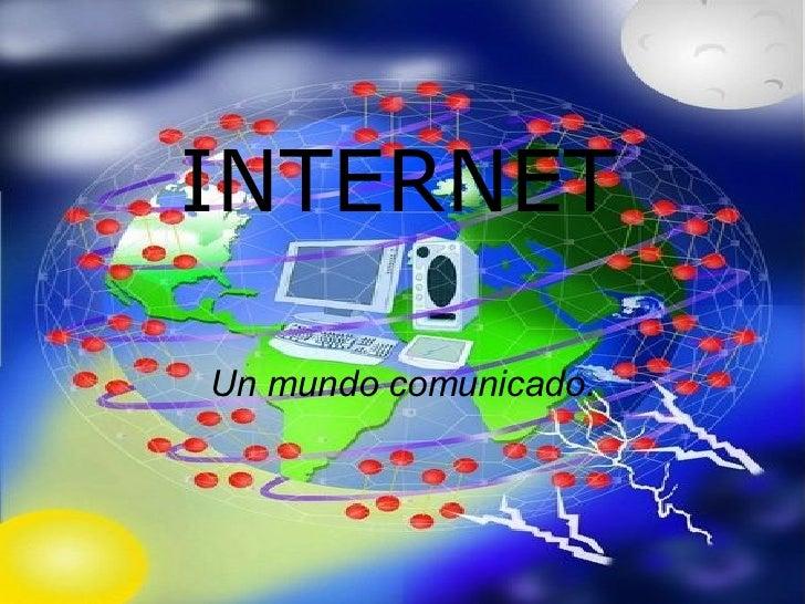 INTERNET Un mundo comunicado.