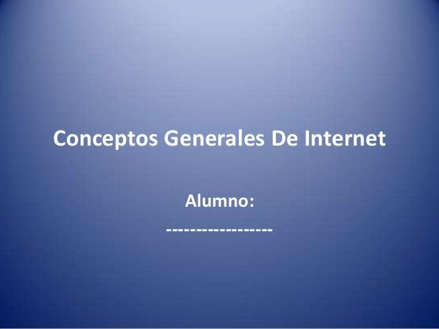 Conceptos Generales De Internet Alumno: ------------------