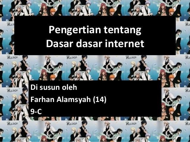 Pengertian tentang Dasar dasar internet Di susun oleh Farhan Alamsyah (14) 9-C