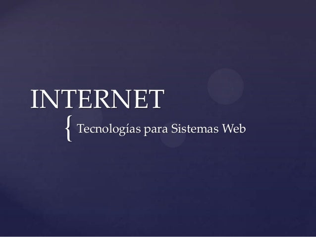 INTERNET  { Tecnologías para Sistemas Web