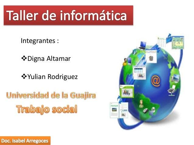 Integrantes :  Digna Altamar  Yulian Rodriguez