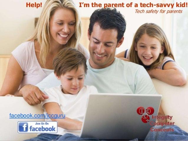 Help! I'm the parent of a tech-savvy kid! Tech safety for parents facebook.com/iccguru