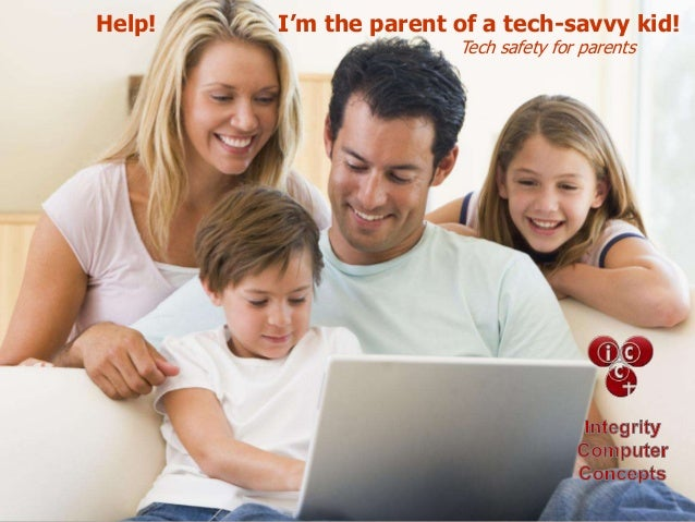 Help!  I'm the parent of a tech-savvy kid! Tech safety for parents